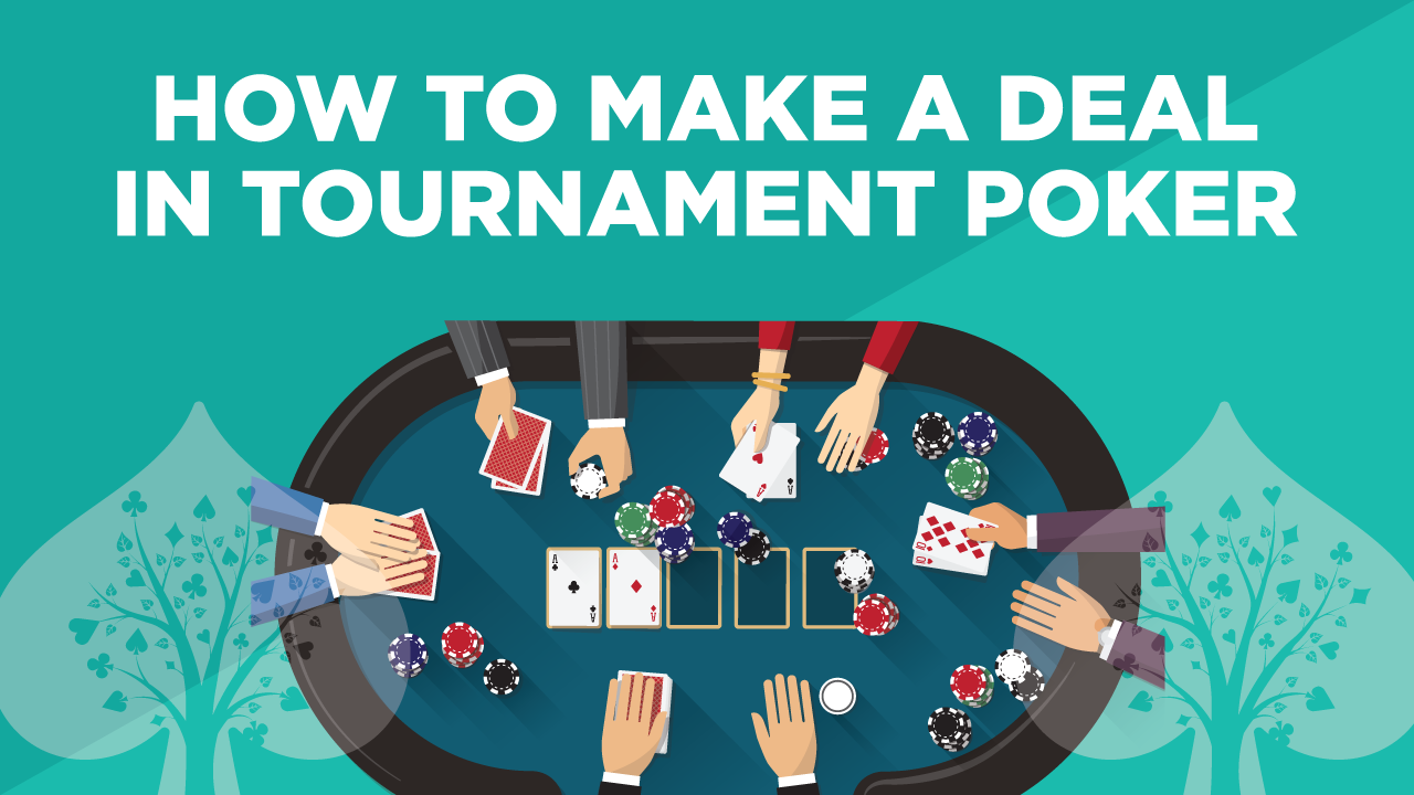 How to Make a Deal in Tournament Poker